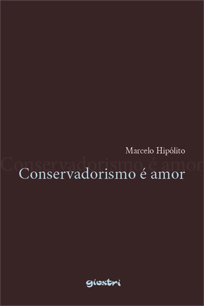 Conservadorismo é amor by Hipólito, Marcelo
