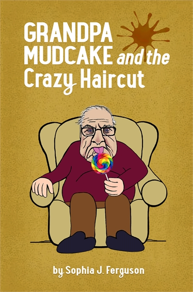 Grandpa Mudcake and the Crazy Haircut : ... by Ferguson, Sophia, J