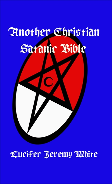 Another Christian Satanic Bible by White, Lucifer, Jeremy