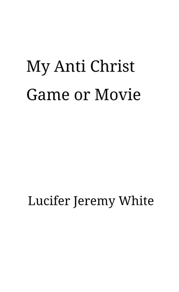 My Anti Christ Game or Movie by White, Lucifer, Jeremy