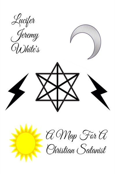 A Map for A Christian Satanist by White, Lucifer, Jeremy