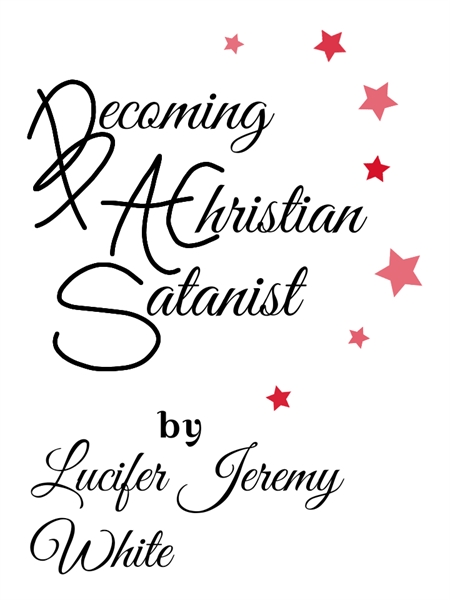 Becoming a Christian Satanist by White, Lucifer, Jeremy