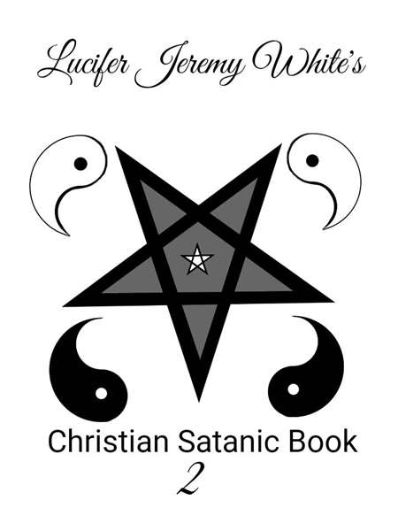 Christian Satanic Book Two by White, Lucifer, Jeremy