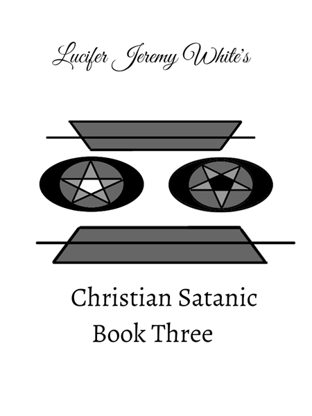Christian Satanic Book Three by White, Lucifer, Jeremy