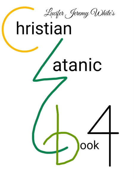 Christian Satanic Book Four by White, Lucifer, Jeremy