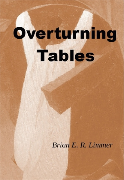 Overturning Tables : Biblical examples o... by Limmer, Brian, E. R.