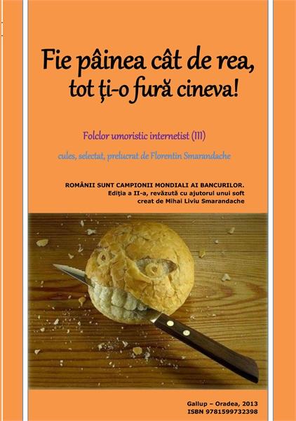 Fie pâinea cât de rea, tot ţi-o fură cin... by Smarandache, Florentin