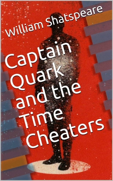 Captain Quark and the Time Cheaters : Do... by Shatspeare, William