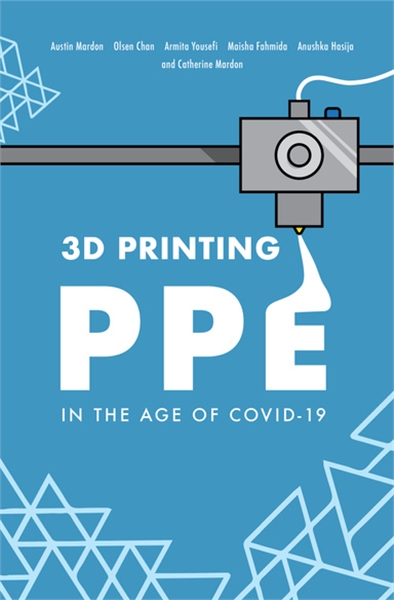 3D Printing PPE in the Age of COVID-19 by Mardon, Austin