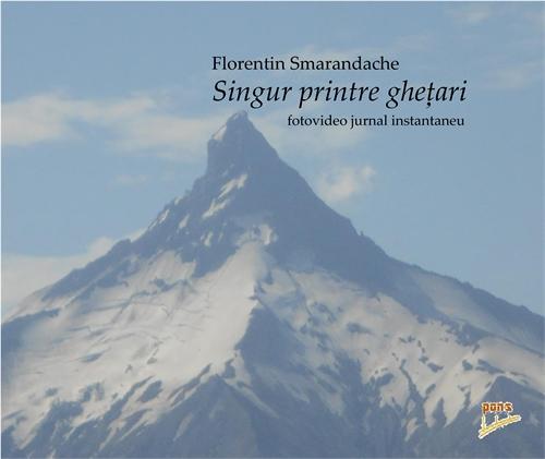 Singur printre ghețari. Fotovideojurnal ... by Smarandache, Florentin