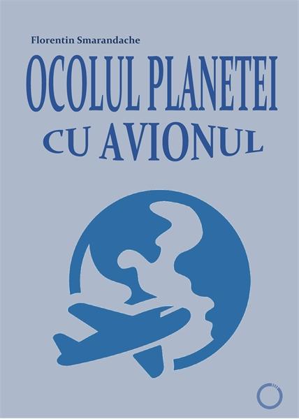 Ocolul planetei cu avionul. Fotojurnal i... by Smarandache, Florentin