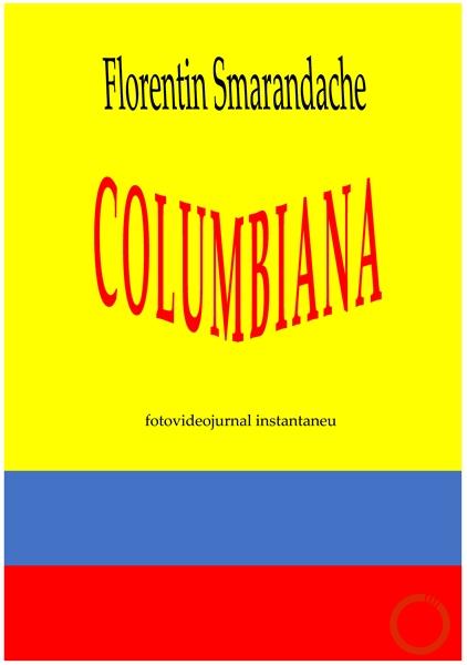 Columbiana. Fotovideojurnal instantaneu ... by Smarandache, Florentin