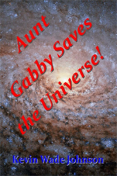 Aunt Gabby Saves the Universe! by Johnson, Kevin, Wade