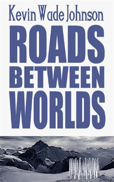 Roads Between Worlds : Volume 1 by Johnson, Kevin, Wade