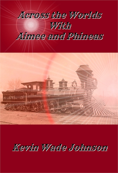 Across the Worlds with Aimee and Phineas by Johnson, Kevin, Wade