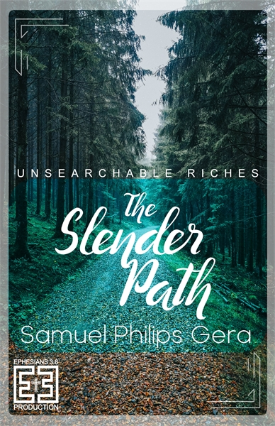 The Slender Path : Unsearchable Riches by Philips Gera, Samuel