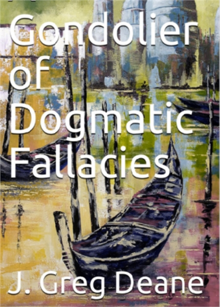 A Gondolier of Dogmatic Fallacies by Deane, J. Greg