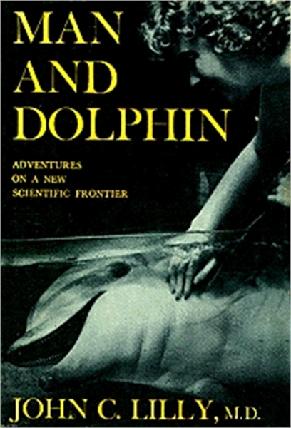 Man and Dolphin : Volume First Edition by M.D. Lilly, John , Cunningham