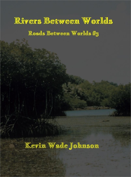 Rivers Between Worlds : Volume Roads Bet... by Johnson, Kevin, Wade