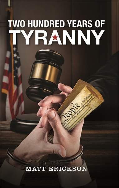 Two Hundred Years of Tyranny by Erickson, Matt, R.