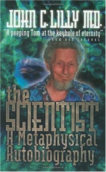 The Scientist : A Metaphysical Autobiogr... by Lilly, John, Cunningham, M.D.