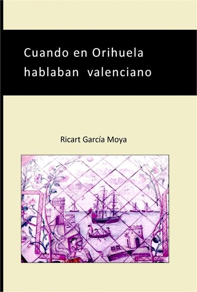 Cuando en Orihuela hablaban Valenciano by García Moya, Ricart