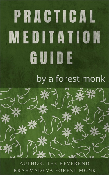 PRACTICAL MEDITATION GUIDE BY A FOREST M... by Monk, Brahmadeva, Forest, Rev.