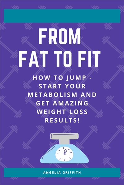 From Fat to Fit  : How to Jump - Start Y... by Griffith, Angelia, Ms.