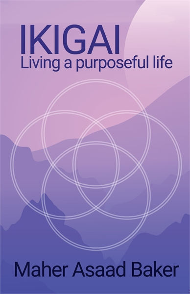 Ikigai : Living a purposeful life by Baker, Maher, Asaad