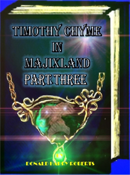 Timothy Chyme In Majixland : Part Three by Roberts, Donald, Harry