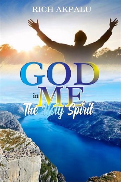 GOD IN ME : The Holy Spirit, Volume 1 by Akpalu, Rich