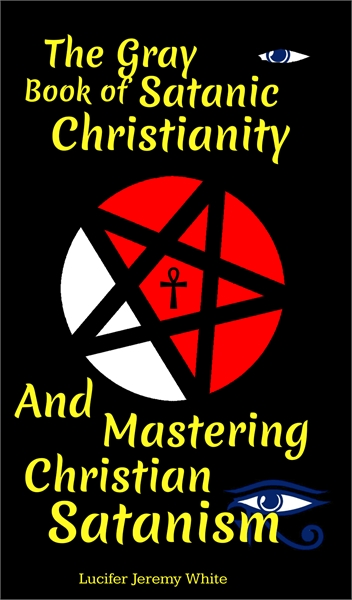 The Gray Book of Satanic Christianity An... by White, Lucifer, Jeremy