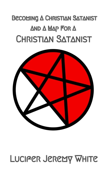 Becoming a Christian Satanist and a Map ... by White, Lucifer, Jeremy