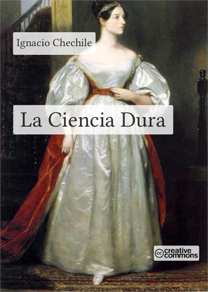 La Ciencia Dura by Chechile, Ignacio