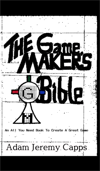 The Game Maker's Bible : An All You Need... by Capps, Adam, Jeremy
