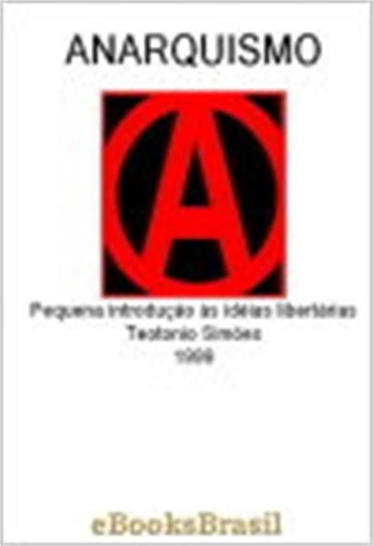 Anarquismo : Pequena Introdução às Ideia... by Simões, Teotonio, Ph.D.