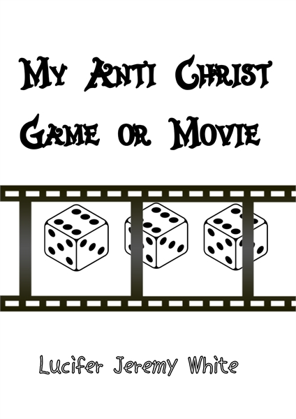 My Anti Christ Game or Movie: Second Edi... by White, Lucifer, Jeremy