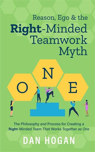 Reason, Ego & the Right-Minded Teamwork ... by Hogan, Dan
