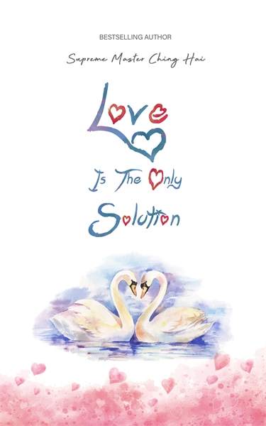 Love is the Only Solution by Ching Hai, Supreme Master